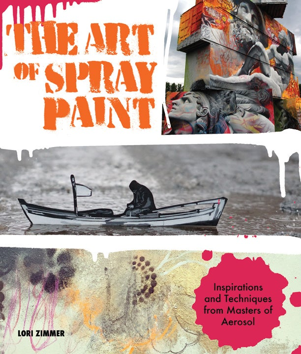 Image of **SIGNED** The Art of Spray Paint: Inspirations and Techniques from Masters of Aerosol