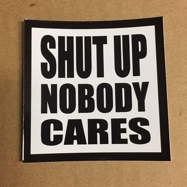 Image of Shut Up Nobody Cares Sticker
