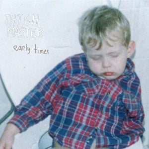 Image of Thigh Master - Early Times LP (Brut Direct Disques)