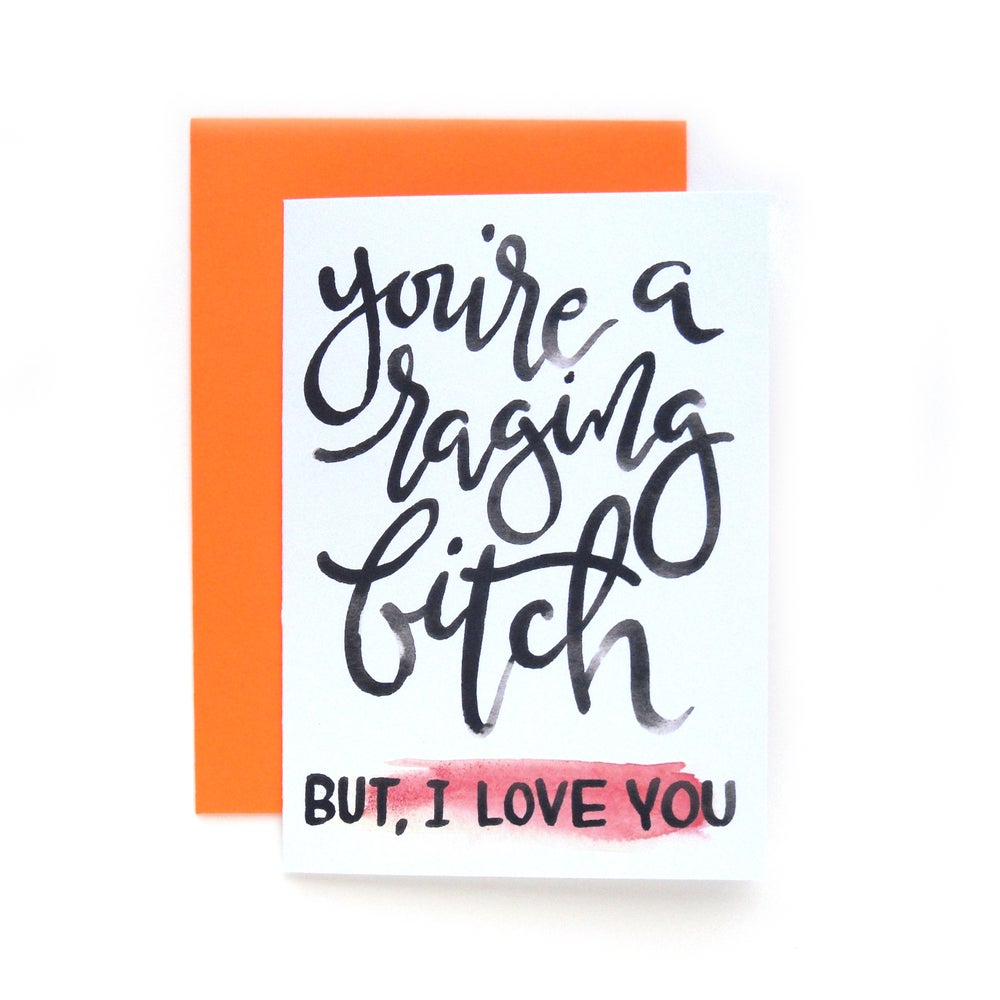 Image of You're a Raging Bitch Card