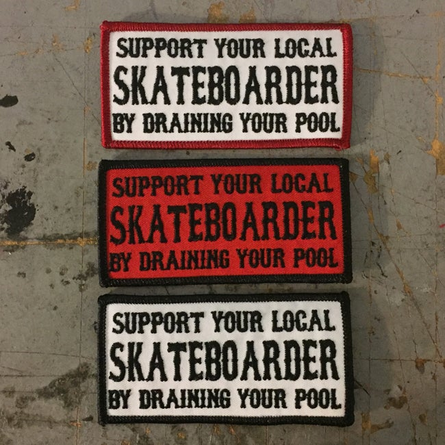Image of Support your Local Skateboarder by Draining your Pool Embroidered Patch