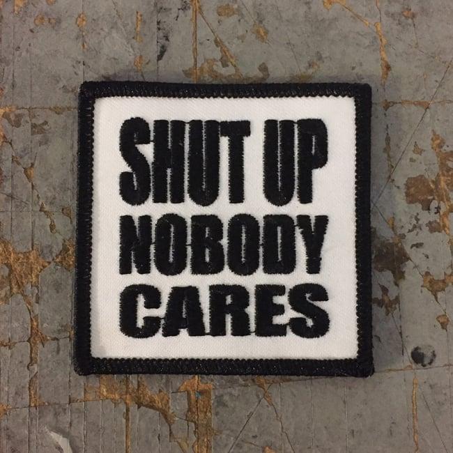 Image of Shut Up Nobody Cares Iron On Patch
