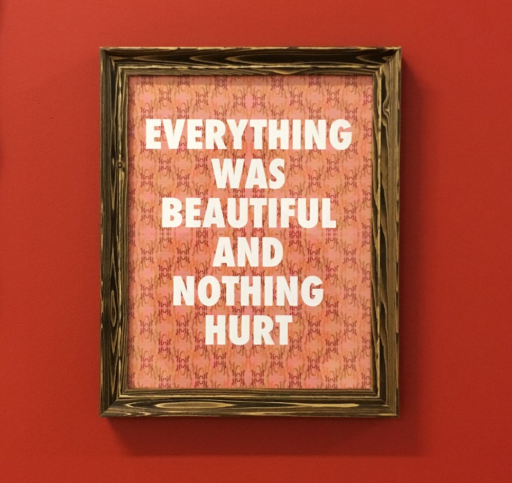 Image of Everything was Beautiful and Nothing Hurt-11 x 14 print