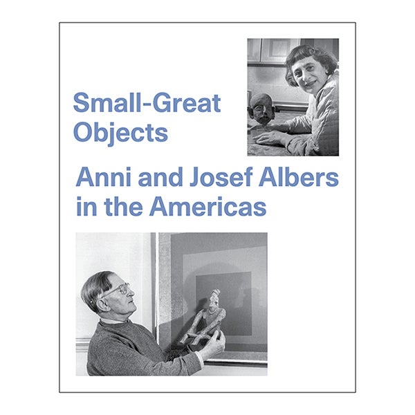 Image of Small-Great Objects: Anni and Josef Albers in theAmericas
