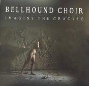 Image of Bellhound Choir – Imagine the Crackle -  Vinyl, LP, Album, Gatefold