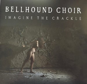 Image of Bellhound Choir ‎– Imagine the Crackle -  Vinyl, LP, Album, Gatefold