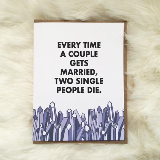 Image of Every Time a Couple gets Married, Two Single People Die Card