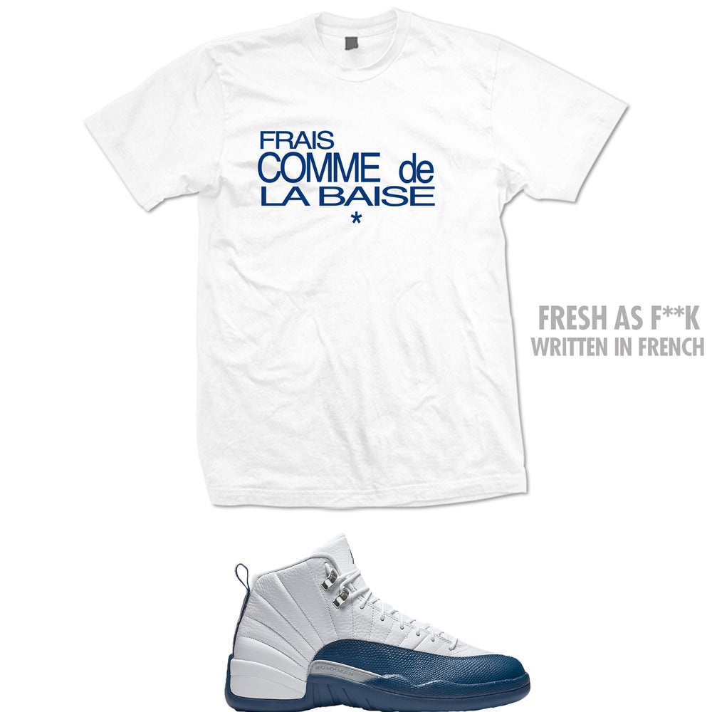 Image of FRESH AS F*CK SPELLED IN FRENCH RETRO 12 FRENCH BLUE T SHIRT - WHITE
