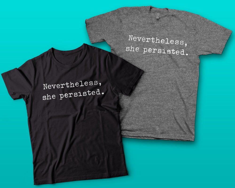 "Image of ""Nevertheless, she persisted"" t-shirt"