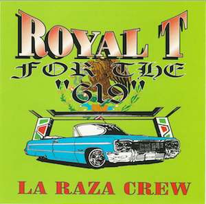 """Image of ROYAL T FOR THE """"619"""" LA RAZA CREW CLASSIC CDS"""