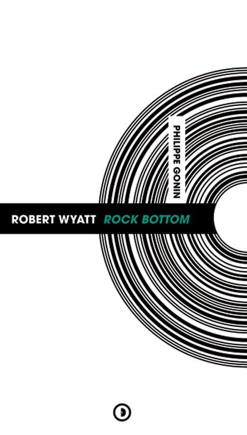 Image of « Robert Wyatt Rock Bottom » de Philippe Gonin