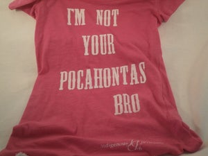 Image of I'm Not Your Pocahontas Bro tee