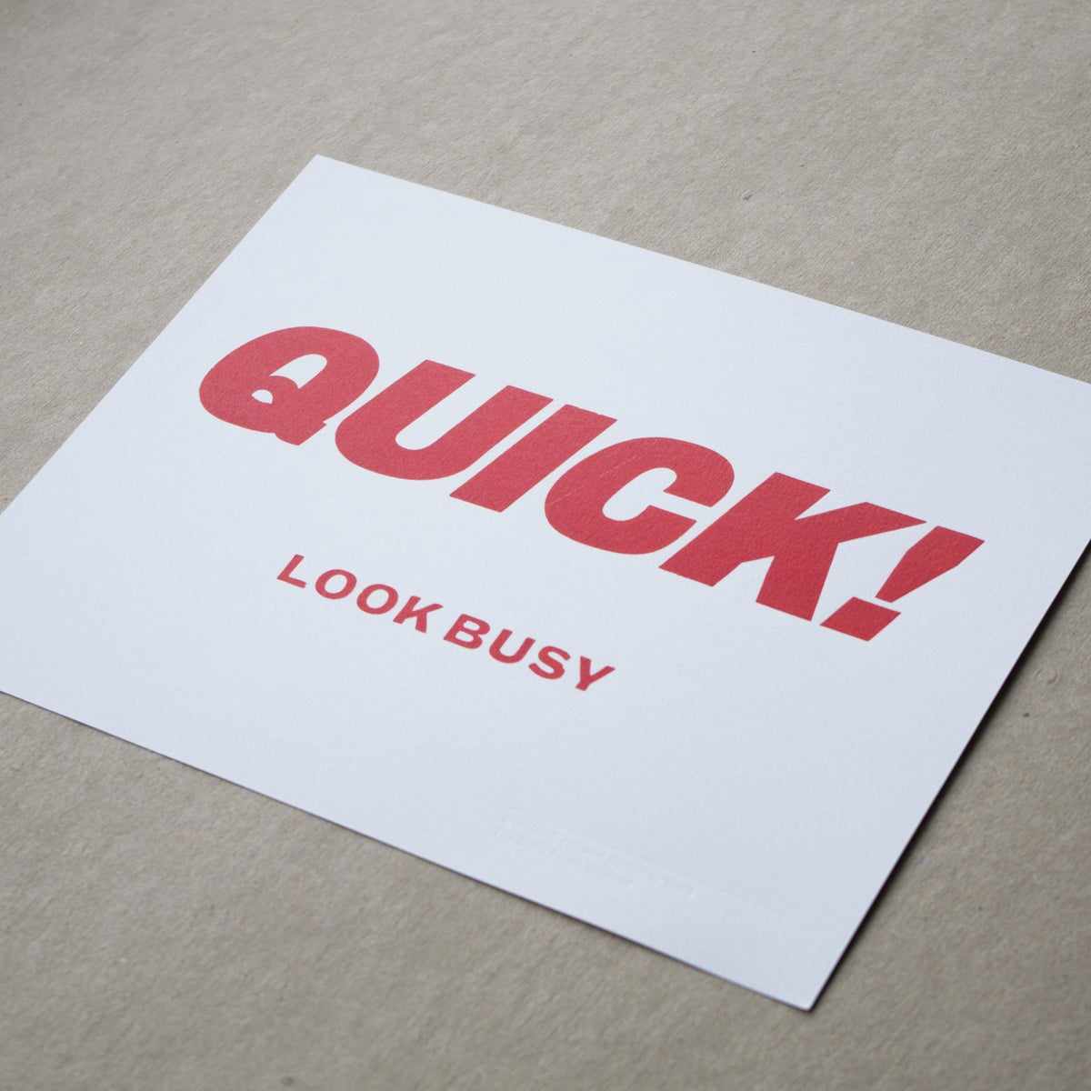 Image of 'Quick! Look Busy' letterpress print (10 x 8 inches)