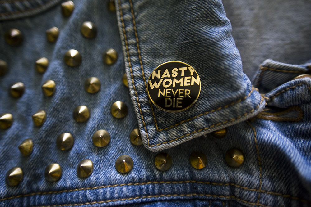 Image of Nasty Women Never Die Protest Pin