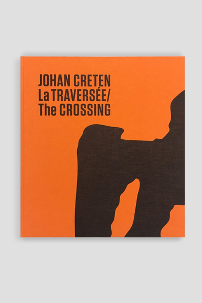 Image of Johan Creten - La TRAVERSEE / The CROSSING