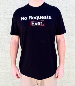 Image of NO REQUESTS EVER t-shirt