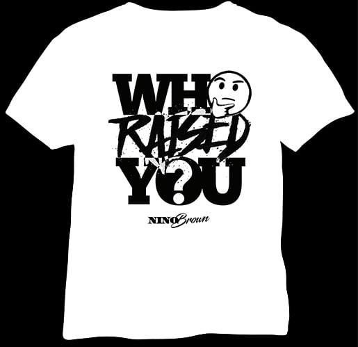 WHO RAISED YOU (white tee)