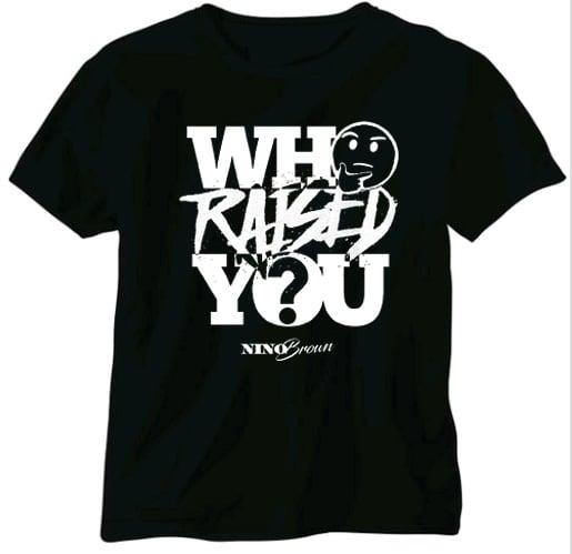 Image of WHO RAISED YOU (black tee)