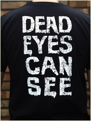 Image of Dead Eyes Can See (T Shirt)