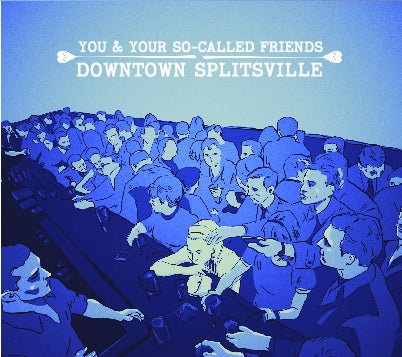Image of You & Your So-Called Friends :: DOWNTOWN SPLITSVILLE