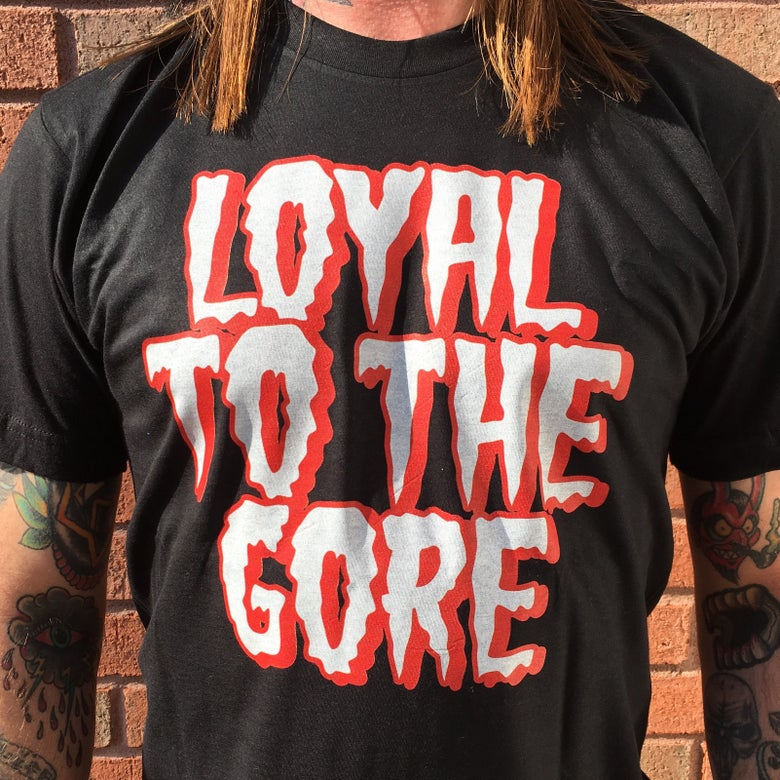 Image of Loyal To The Gore (T-Shirt)