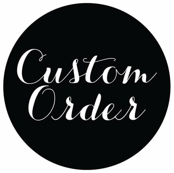 Image of Custom Orders & Design Add-Ons
