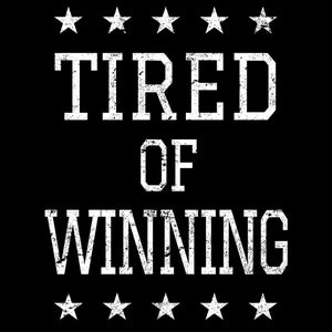 Image of TIRED OF WINNING Shirt