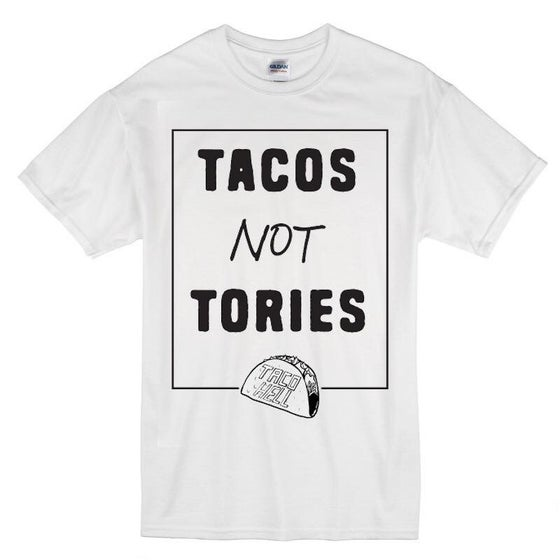 Image of Tacos Not Tories t-shirt