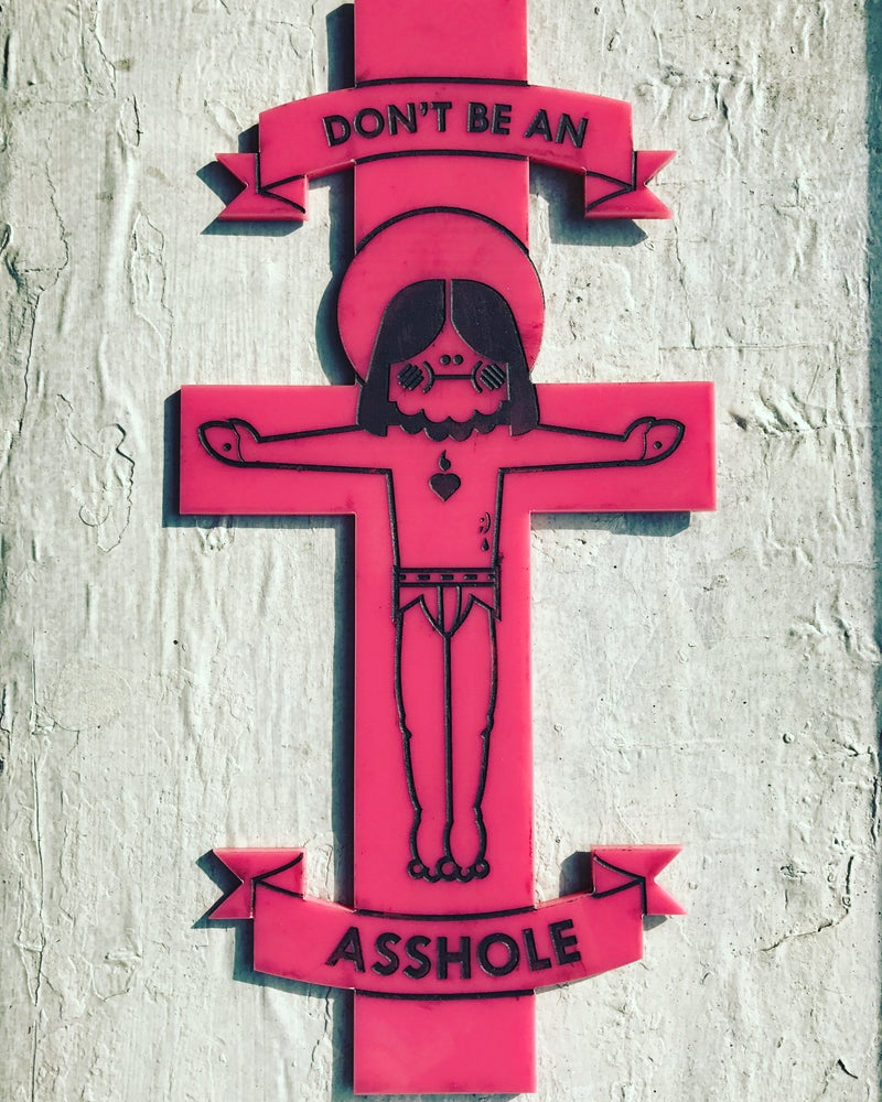 "Image of Jesus Wasn't A Dick ""Don't Be an Asshole"" Crucifix 1/1 Pink Acrylic"