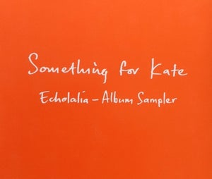 Image of Something for Kate  - 'Echolalia Album Sampler' CD
