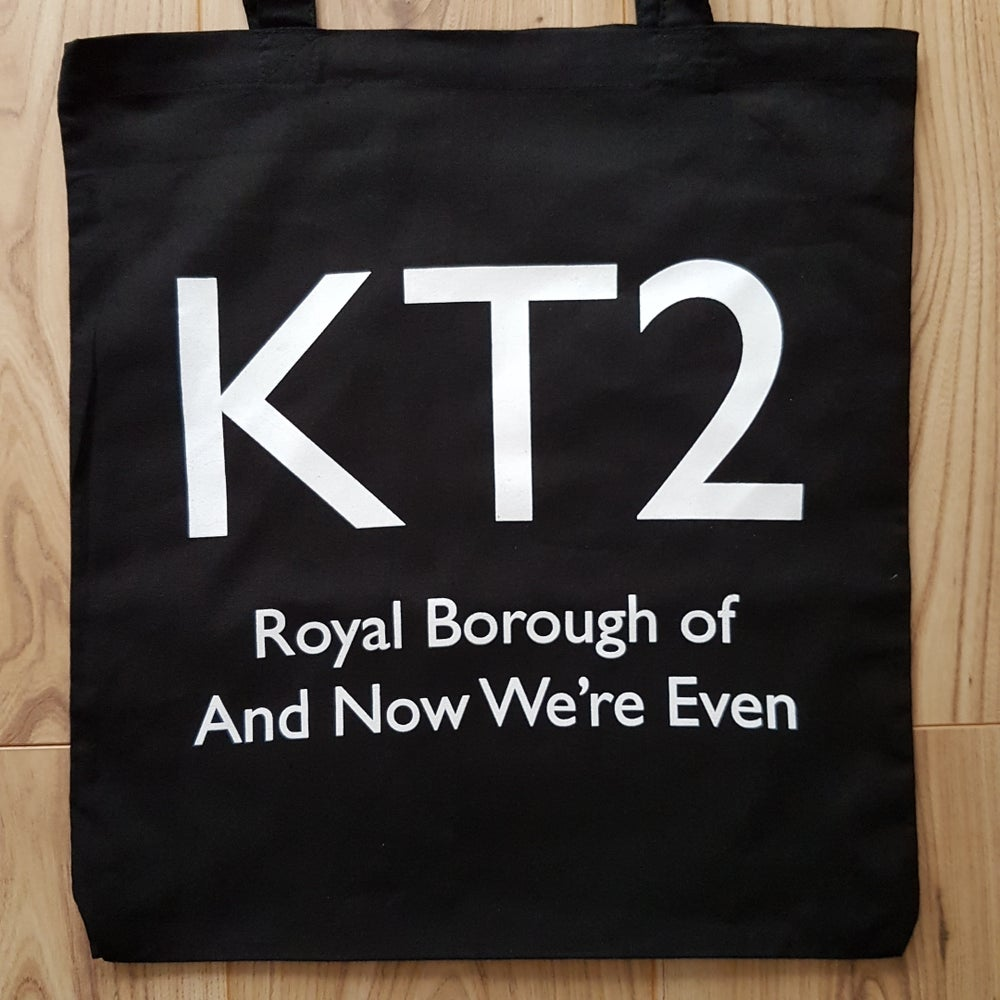 Image of Tote Bag: KT2 Royal Borough of And Now We're Even