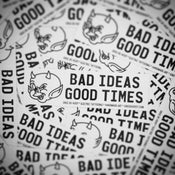 Image of Bad Ideas • Good Times STICKER