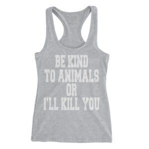 Image of Be Kind To Animals Or I'll Kill You - Ladies' Racerback Tank