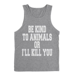 Image of Be Kind To Animals Or I'll Kill You - Men's Tank