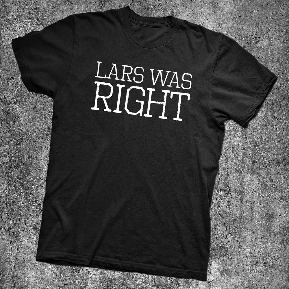 Image of LARS WAS RIGHT T-SHIRT