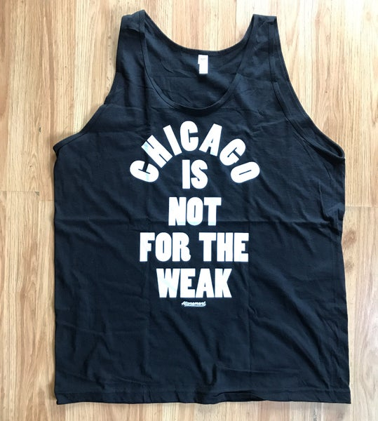 "Image of The ""Chicago Is Not For The Weak"" Black Tank Top"