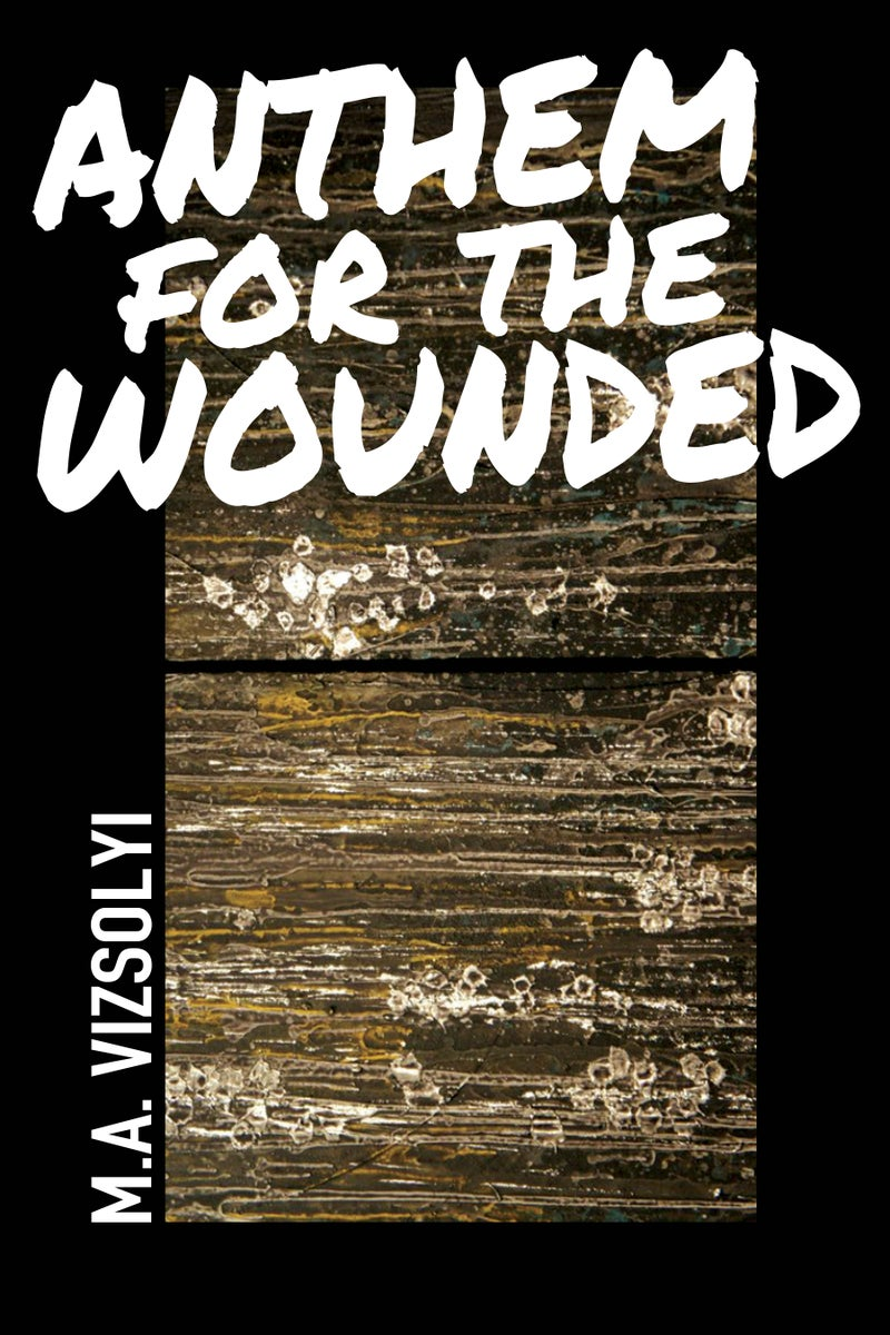 Anthem For The Wounded By M A Vizsolyi Sibling Rivalry Press