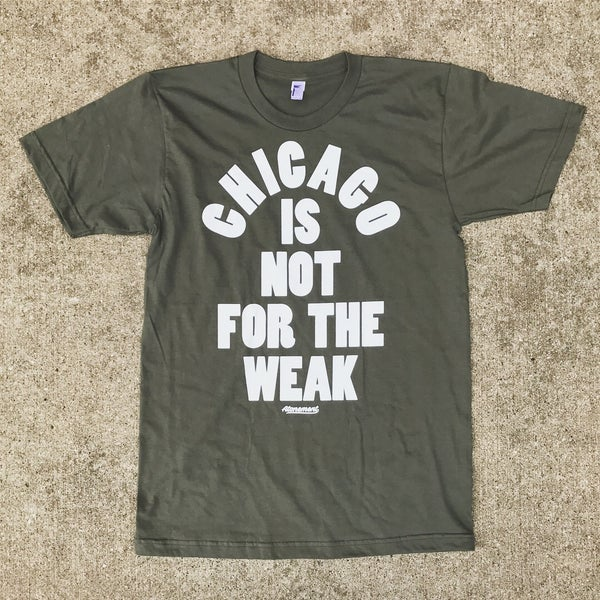 "Image of The ""Chicago Is Not For The Weak"" Tee in Lieutenant Green"