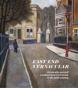 Image of East End Vernacular, Artists Who Painted London's East End Streets in the 20th Century