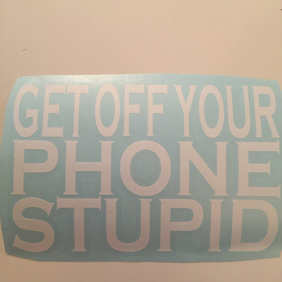 Image of Get Off Your Phone Decal
