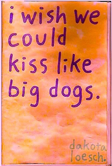 Image of I WISH WE COULD KISS LIKE BIG DOGS