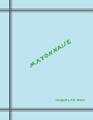 Image of Mayonnaise, A Travelogue: Jacquelyn Ross