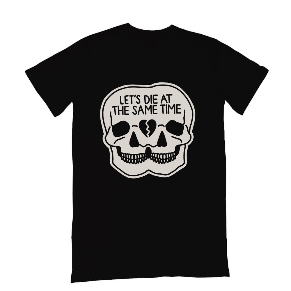 Image of Let's Die At The Same Time - Tee