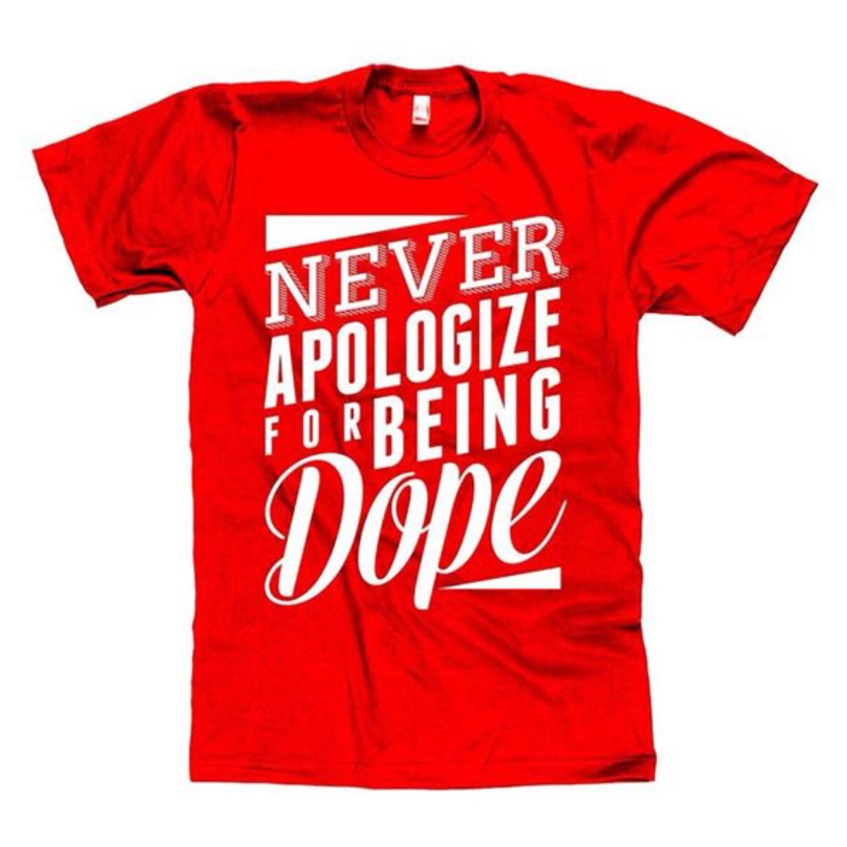 Image of Never apologize for being dope