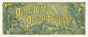 Image of PENNY WISE POUND FOOLISH