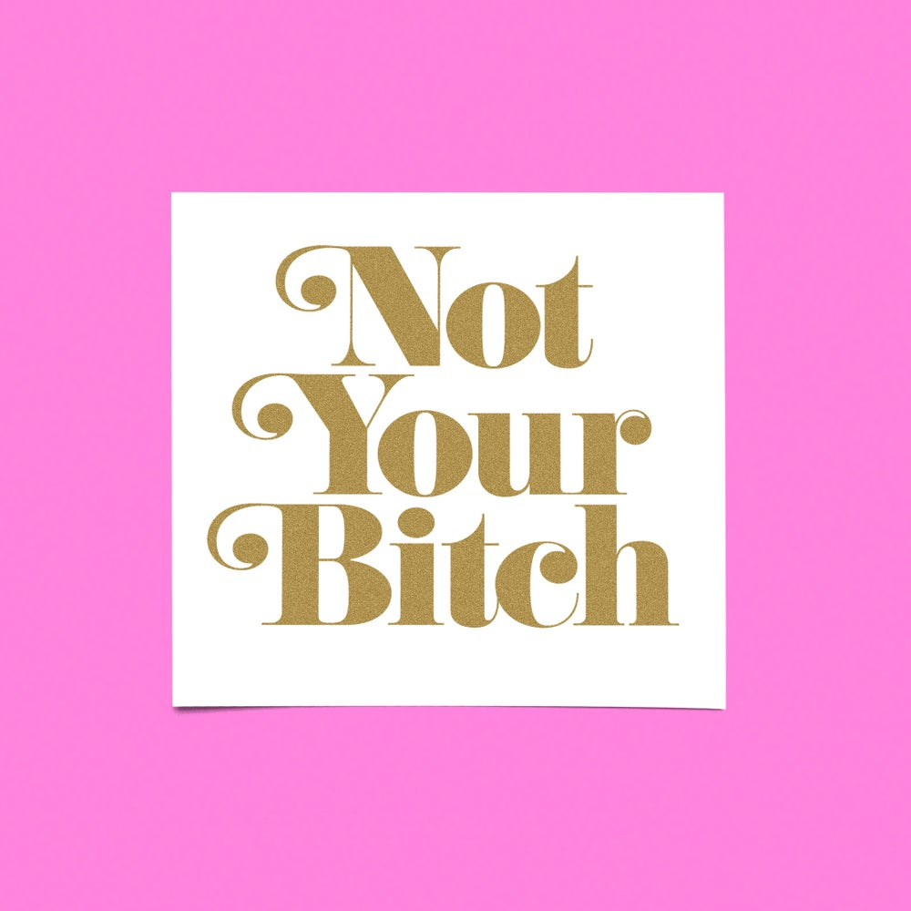 """Image of """"NOT YOUR BITCH"""" MINI-PRINT."""