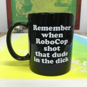 Image of remember when robocop shot that dude in the dick - coffee mug