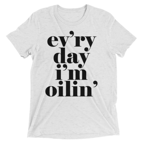 Image of ev'ry day i'm oilin' - Speckled White Unisex Triblend Tee