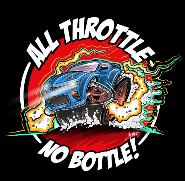 Image of All Throttle No Bottle!!!