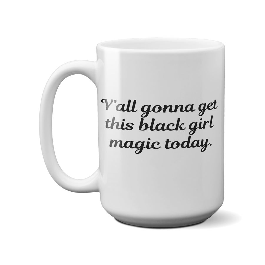 Image of Y'all Gonna Get This Black Girl Magic Today Mug
